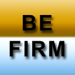 BE FIRM